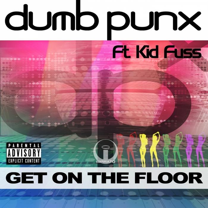 DUMBPUNX feat KID FUSS - Get On The Floor (remixes)