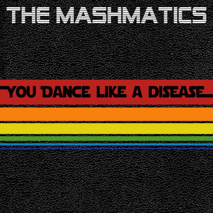MASHMATICS, The - You Dance Like A Disease