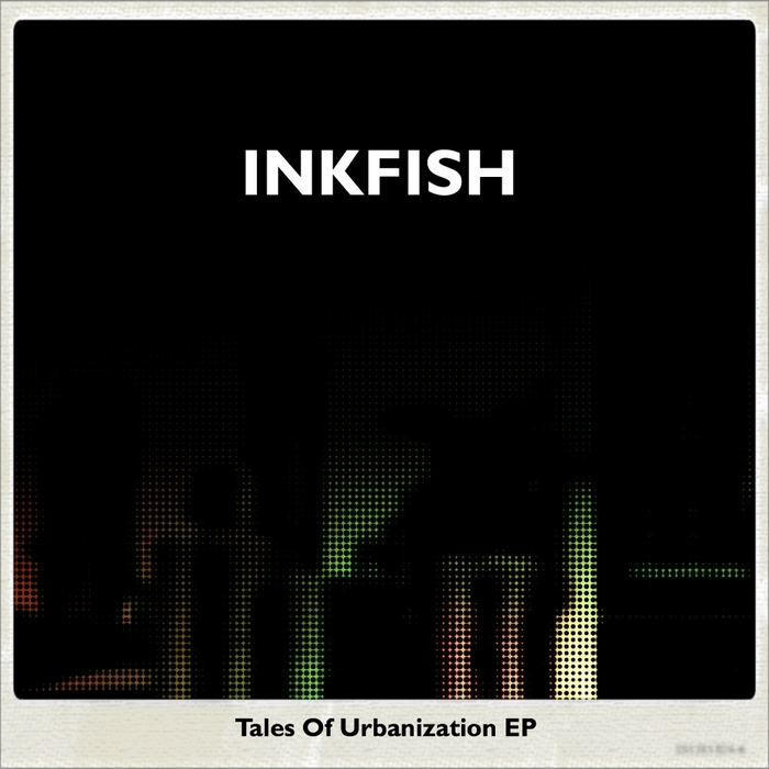 INKFISH - Tales Of Urbanization EP