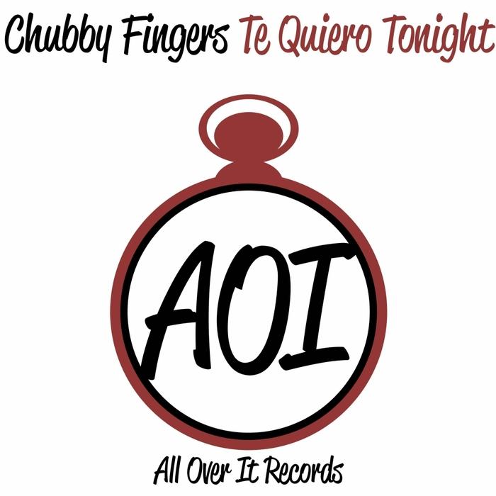 CHUBBY FINGERS - Te Quiero Tonight
