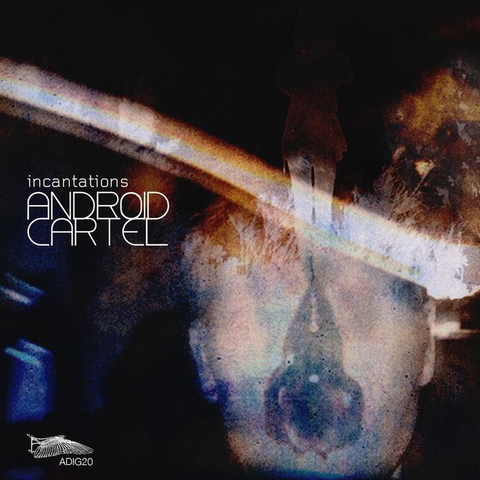 ANDROID CARTEL - Incantations