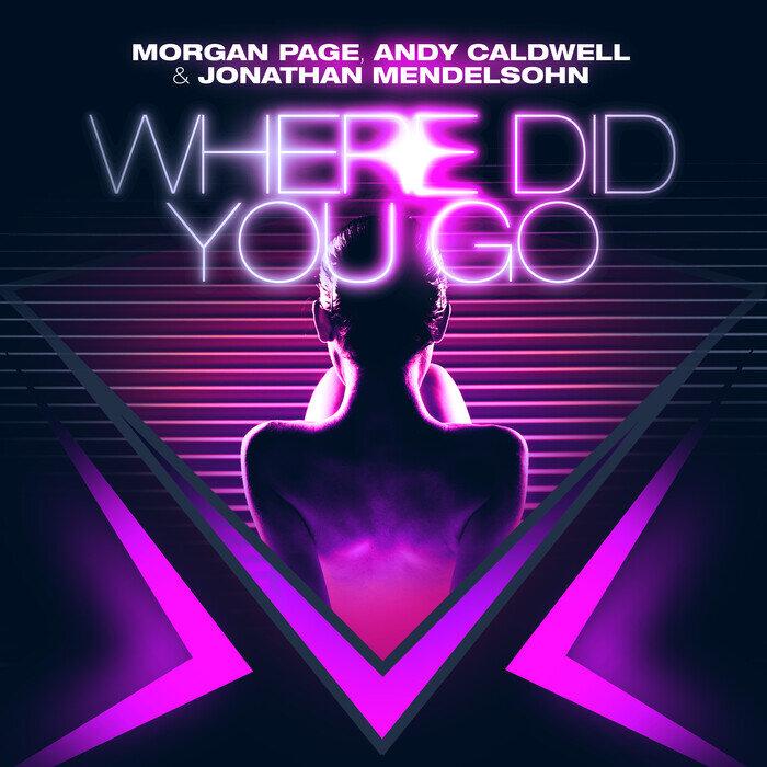 PAGE, Morgan/ANDY CALDWELL/JONATHAN MENDELSOHN - Where Did You Go (remixes)