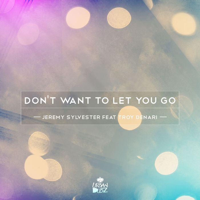 SYLVESTER, Jeremy feat TROY DENARI - Dont Want To Let You Go