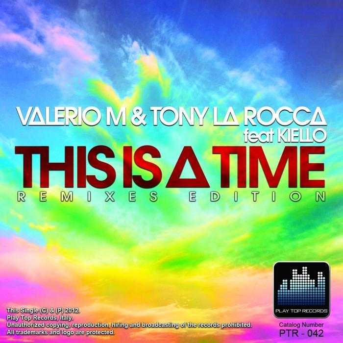 VALERIO M/TONY LA ROCCA feat KIELLO - This Is A Time (Remixes Edition)