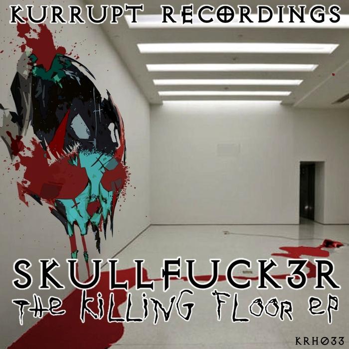 SKULLFUCK3R - The Killing Floor EP