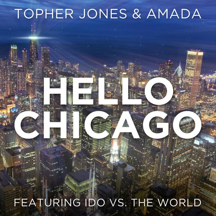 JONES, Topher/AMADA feat IDO vs THE WORLD - Hello Chicago