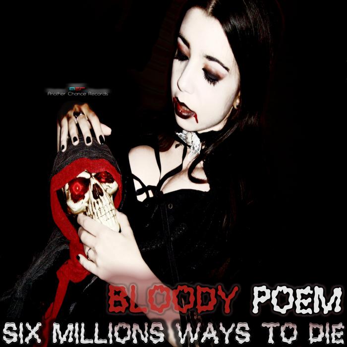 BLOODY POEM - Six Millions Way To Die
