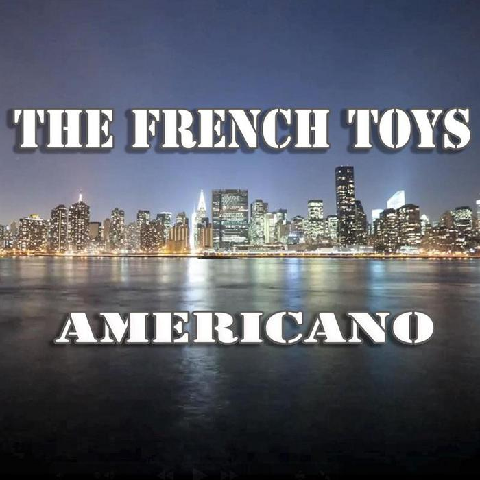 FRENCH TOYS, The - Americano
