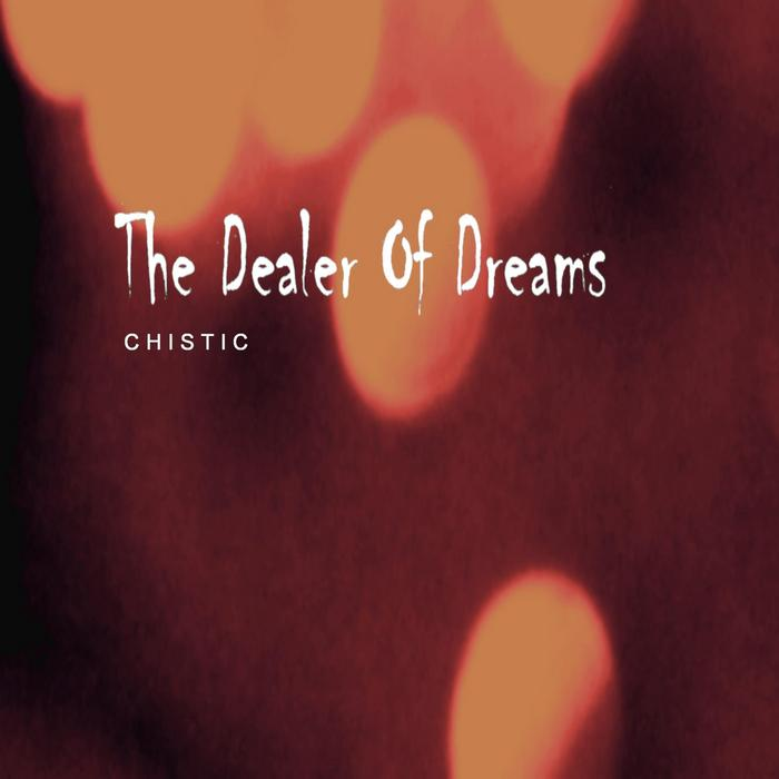 CHISTIC - The Dealer Of Dreams