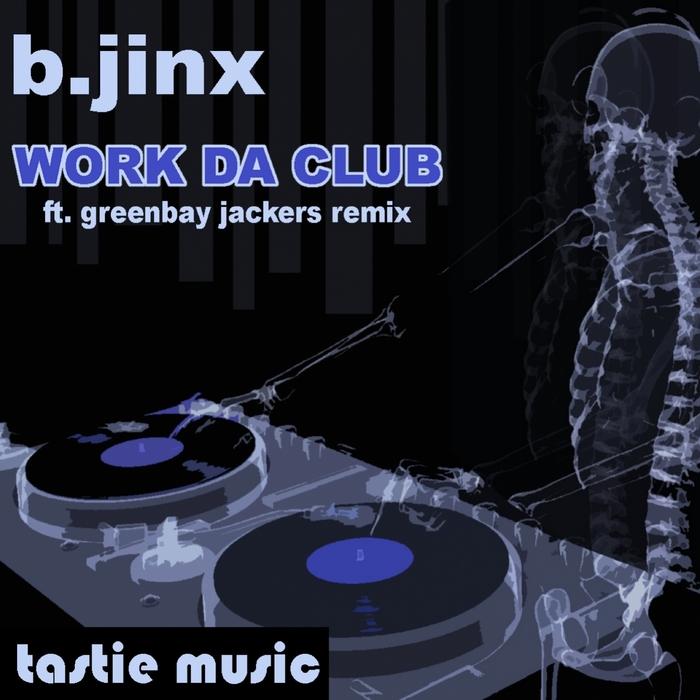 B JINX - Work Da Club EP