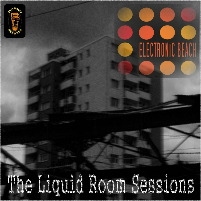 ELECTRONIC BEACH - The Liquid Room Sessions