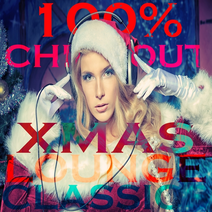 VARIOUS - 100% Chill Out Xmas Lounge Classic: 44 Tracks Of Beautyness & Sexyness Winter Music
