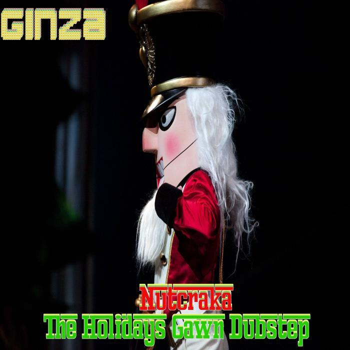 GINZA - Nutcraka: The Holidays Gawn Dubstep