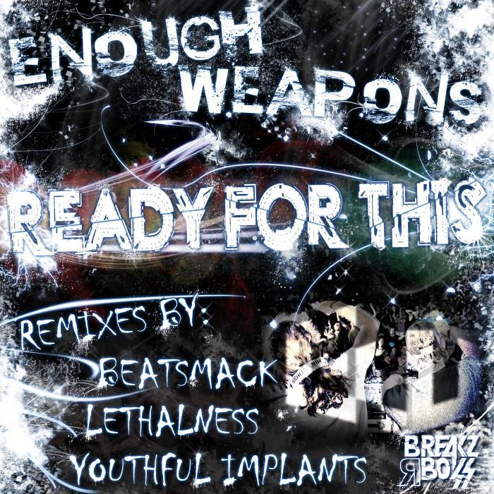 ENOUGH WEAPONS - Ready For This