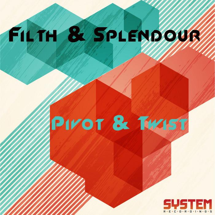 FILTH & SPLENDOUR - Pivot & Twist