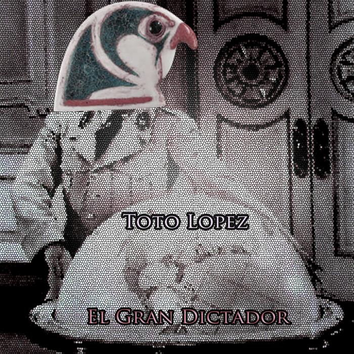 TOTO LOPEZ - El Gran Dictator