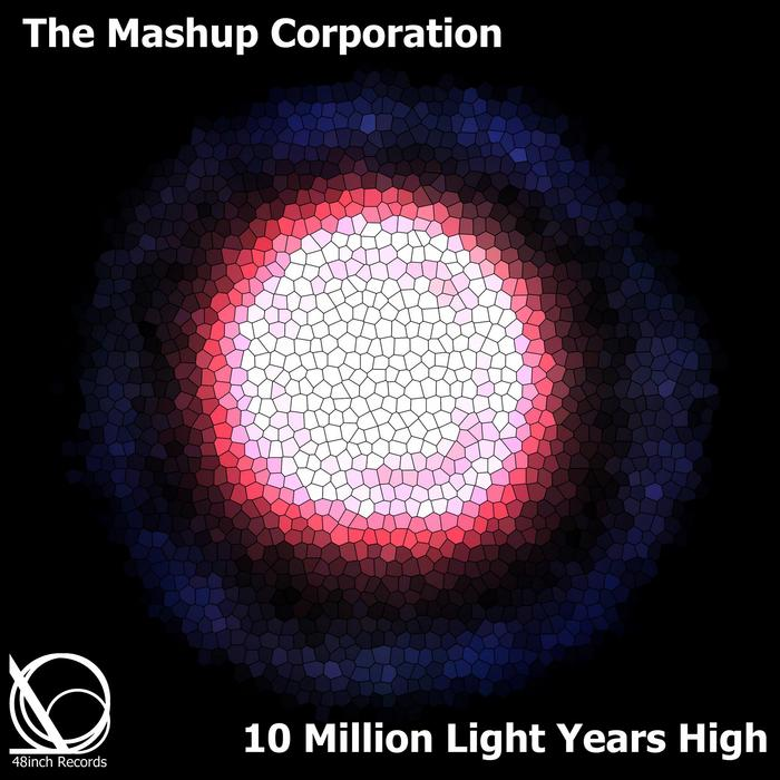 MASHUP CORPORATION, The - 10 Million Light Years High