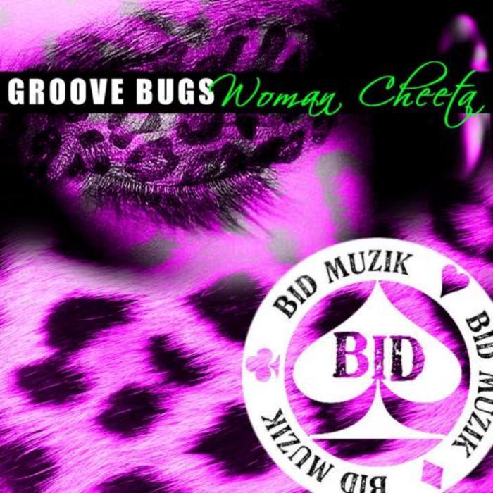 GROOVE BUGS - Woman Cheeta