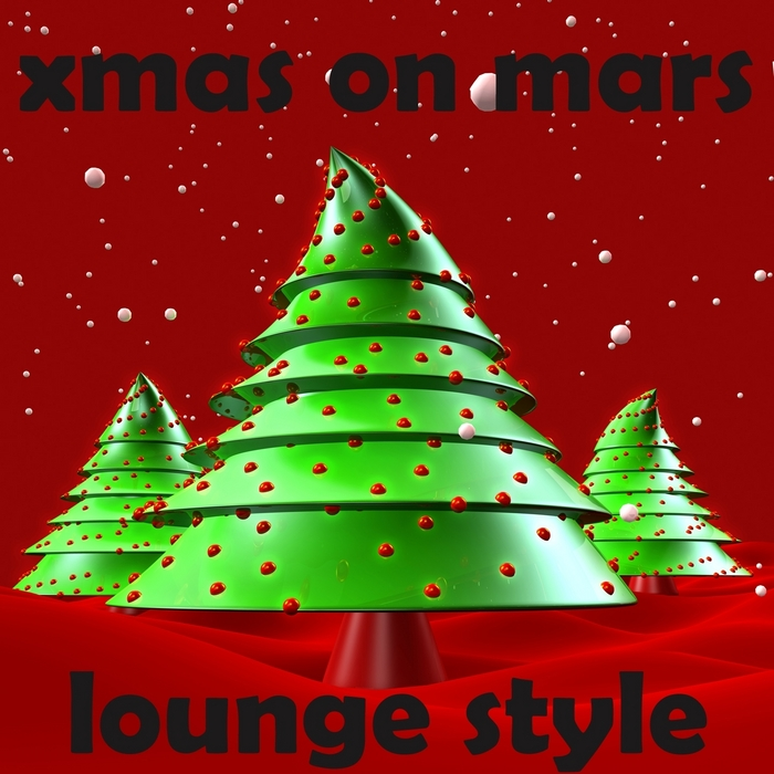 VARIOUS - XMAS On Mars Lounge Style: 40 Best Of Cafe & Hotel Bar Chill Out Hits