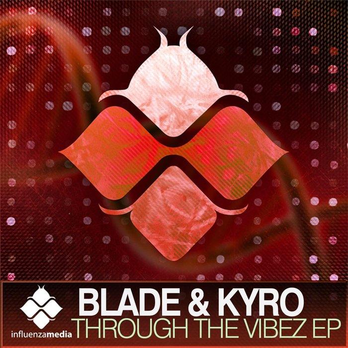 BLADE & KYRO - Through The Vibez EP