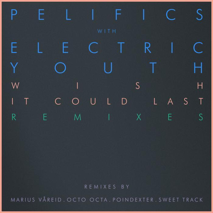 PELIFICS with ELECTRIC YOUTH - Wish It Could Last (remixes)