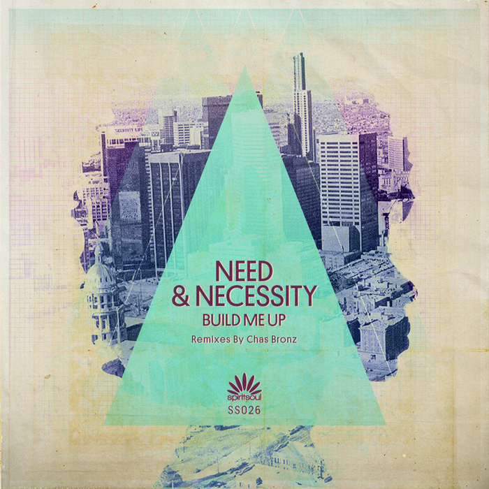 NEED & NECESSITY - Build Me Up