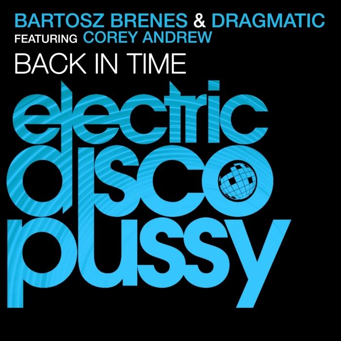 BRENES, Bartosz/DRAGMATIC feat COREY ANDREW - Back In Time (remixes)