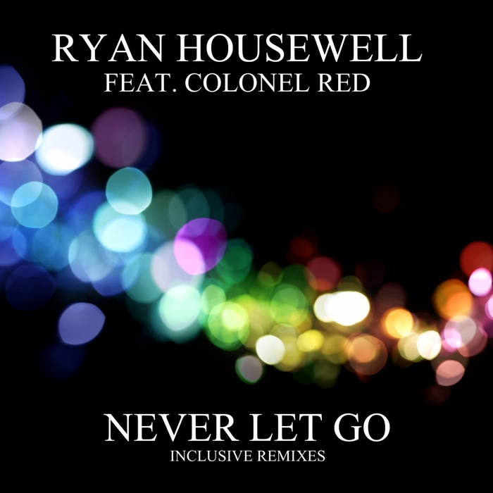 HOUSEWELL, Ryan feat COLONEL RED - Never Let Go