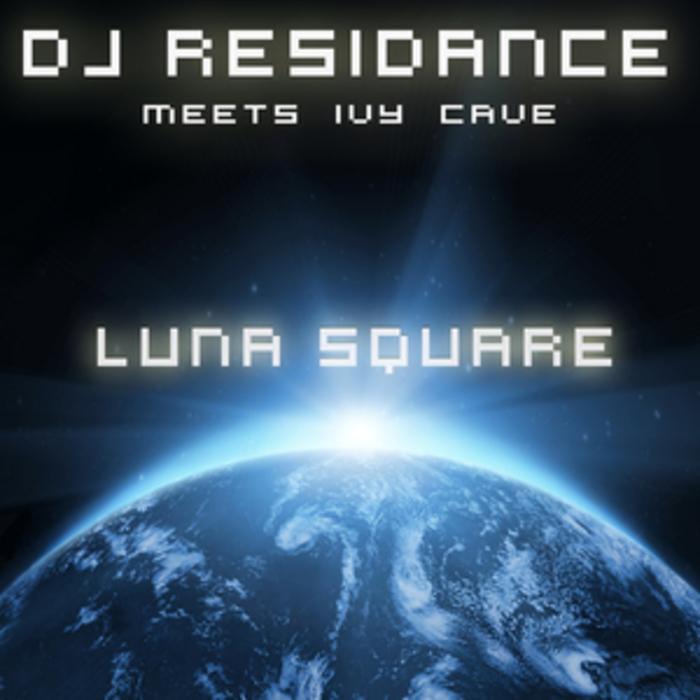 DJ RESIDANCE meets IVY CAVE - Luna Square (remixes)