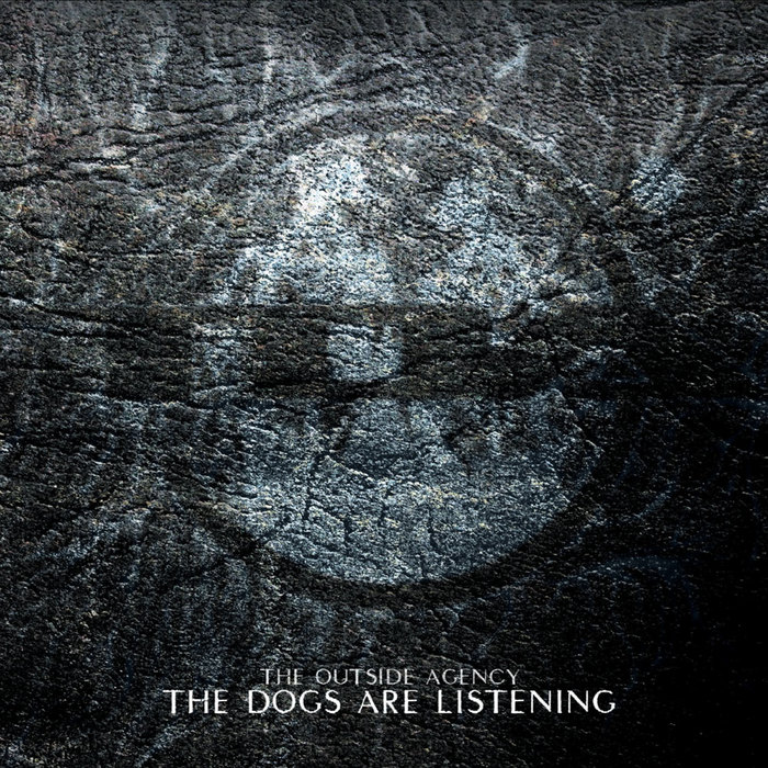 OUTSIDE AGENCY, The - The Dogs Are Listening