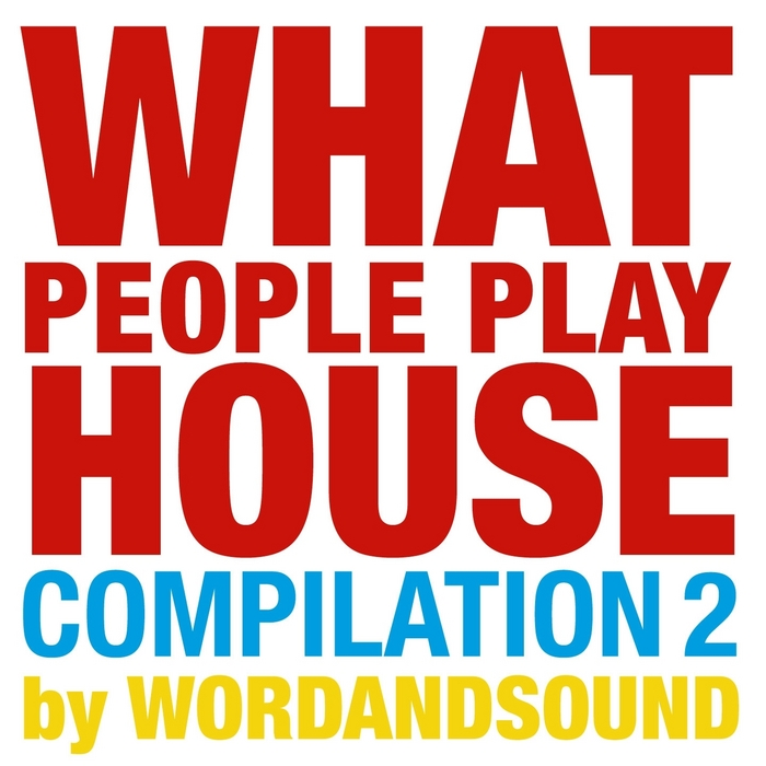 WORDANDSOUND/VARIOUS - What People Play House Compilation 2 (by Wordandsound) (unmixed tracks)