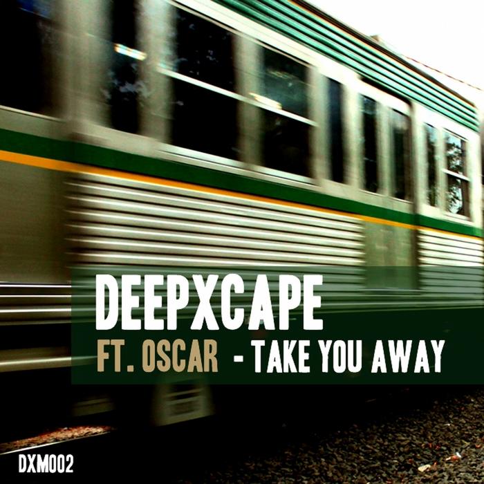 DEEP XCAPE feat OSCAR - Take You Away