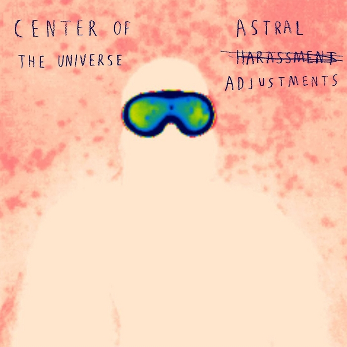 CENTER OF THE UNIVERSE - Astral Adjustments