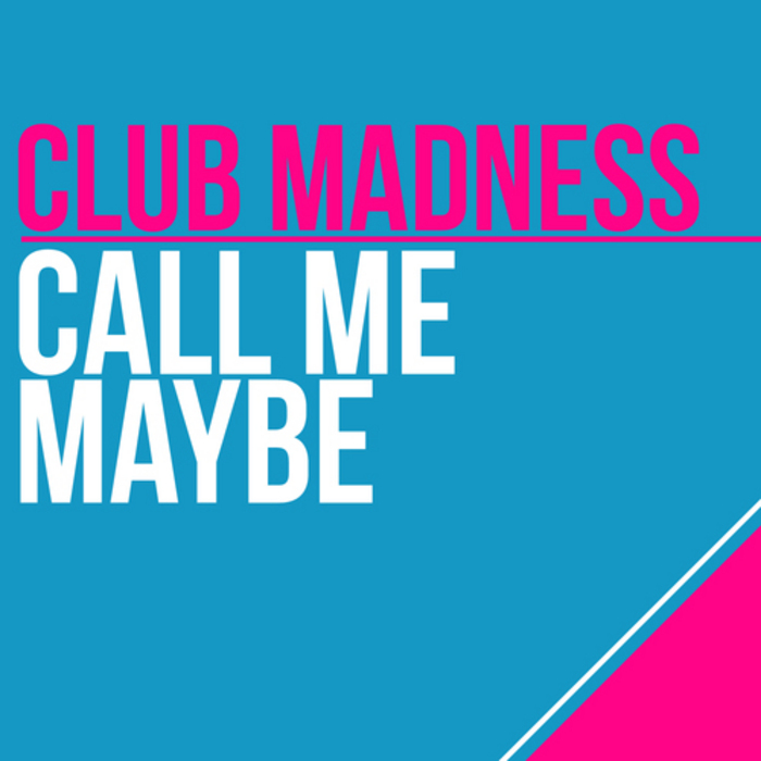 CLUB MADNESS - Call Me Maybe (remixes)