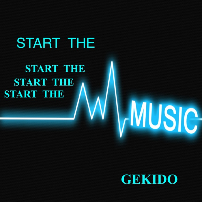 GEKIDO - Start The Music