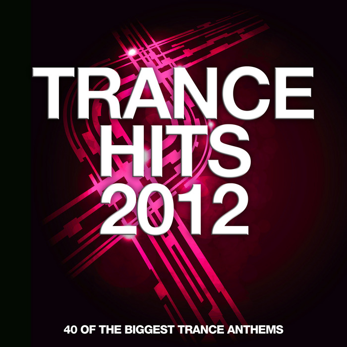VARIOUS - Trance Hits 2012: 40 Of The Biggest Trance Anthems