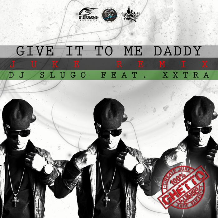 DJ SLUGO feat XXTRA - Give It To Me Daddy
