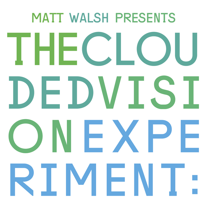 VARIOUS - Matt Walsh Presents The Clouded Vision Experiment