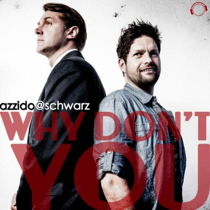AZZIDO@SCHWARZ - Why Don't You