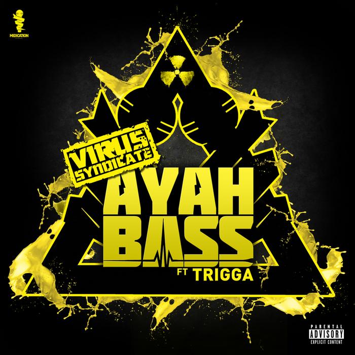 VIRUS SYNDICATE feat TRIGGA - Ayah Bass