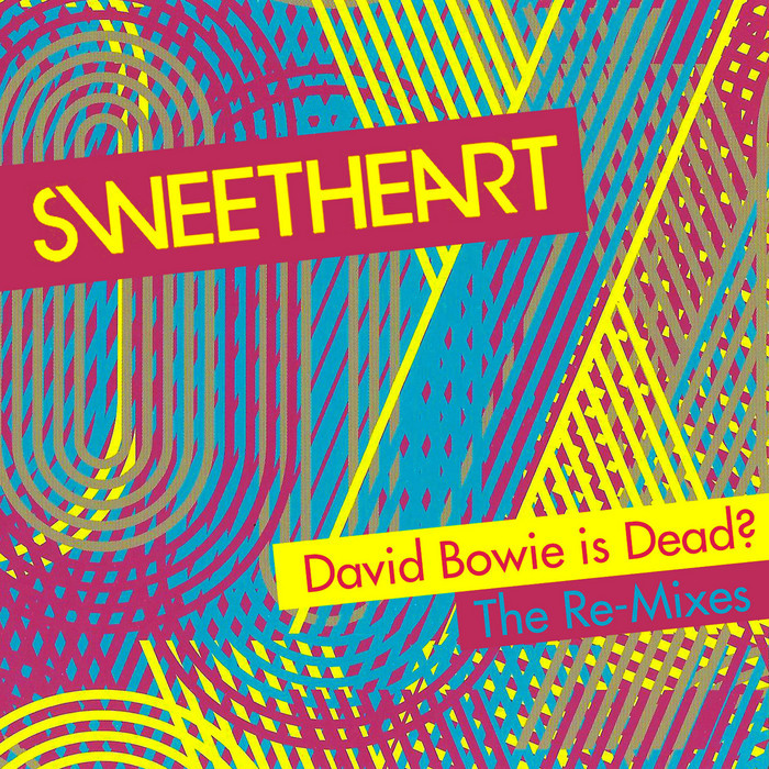 SWEETHEART - David Bowie Is Dead? (The remixes)