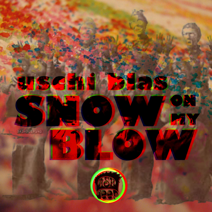 USCHI BLAS - Snow On My Blow