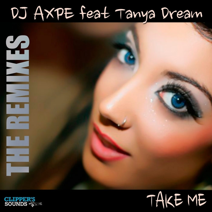 DJ AXPE/TANYA DREAM - Take Me Deeper (remixes)