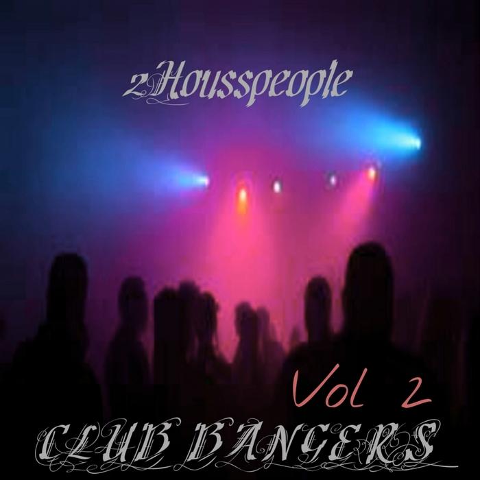 2HOUSSPEOPLE feat JLOFTON - Club Bangers Vol 2