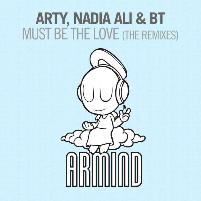 ARTY/NADIA ALI & BT - Must Be The Love (The Remixes)