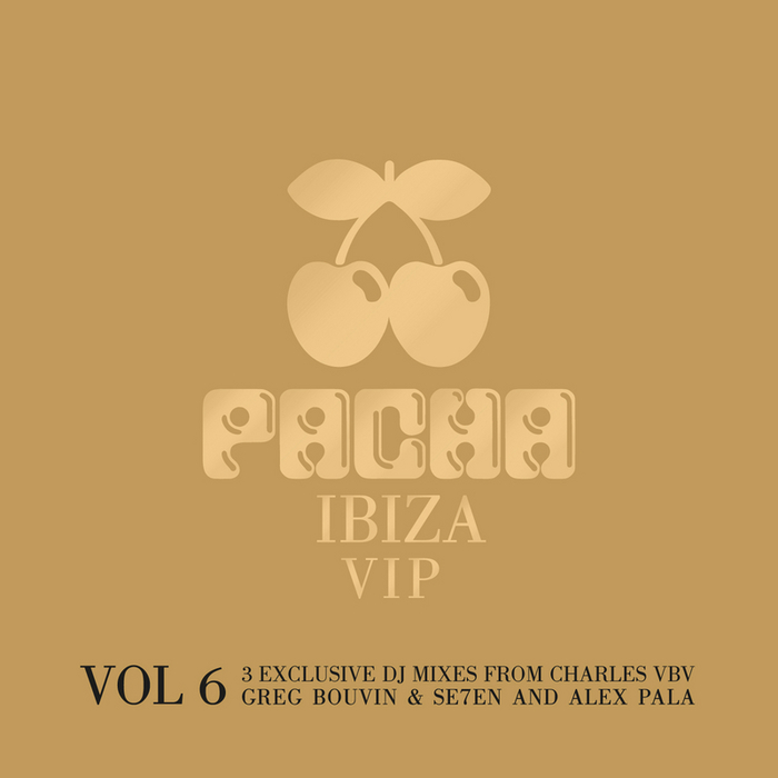 CHARLES VBV/GREG BOUVIN/SE7EN/ALEX PALA/VARIOUS - Pacha VIP Vol 6 (unmixed tracks)