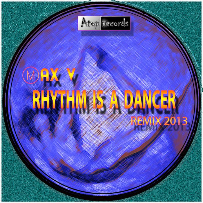 MAX V - Rhythm Is A Dancer