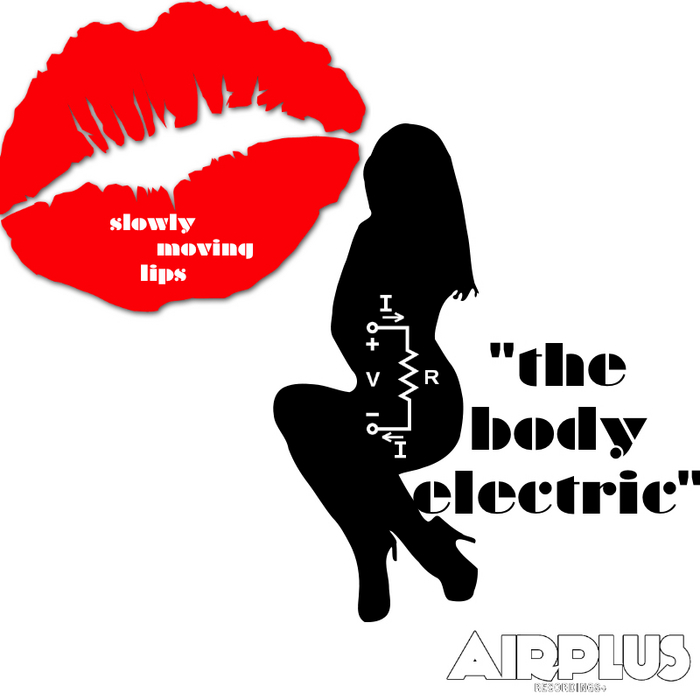 SLOWLY MOVING LIPS - The Body Electric