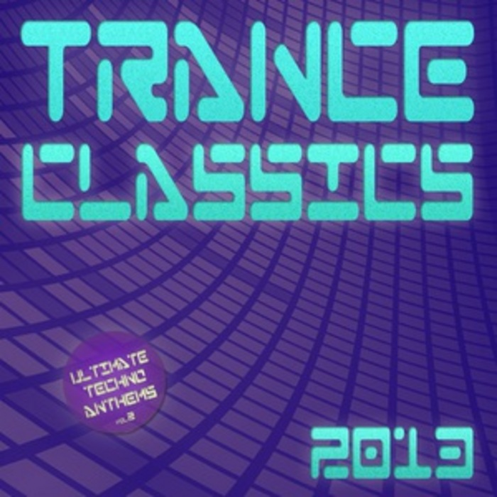 VARIOUS - Trance Classics 2013: Ultimate Techno Anthems Vol2