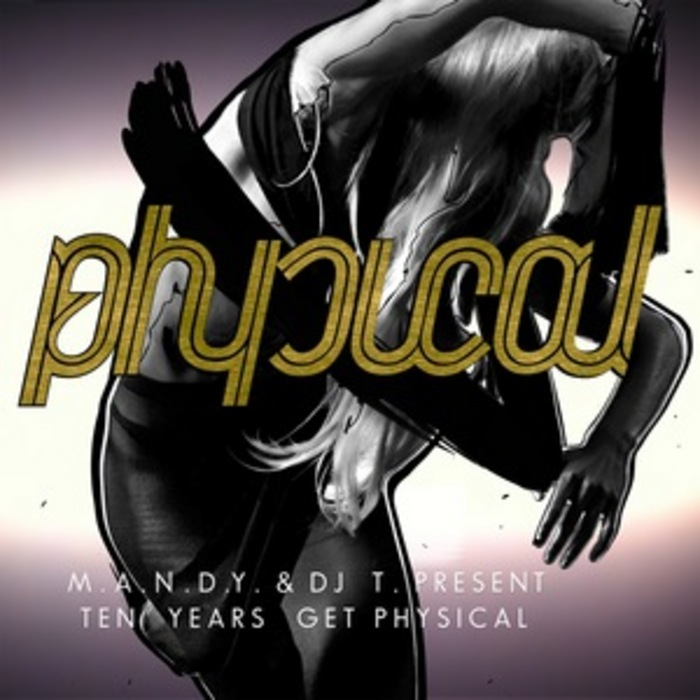 MANDY/DJ T/VARIOUS - M.A.N.D.Y. & DJ T Present 10 Years Get Physical (unmixed tracks)
